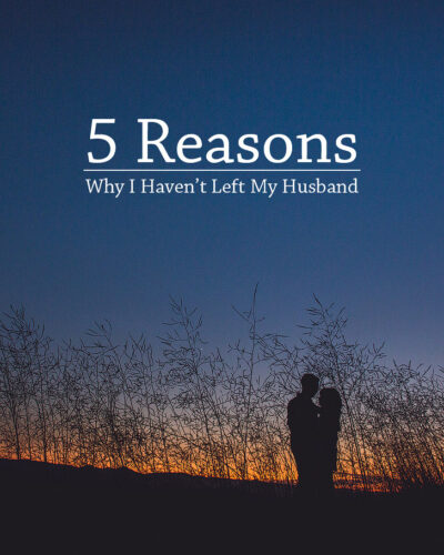 5 Reasons Why I Haven't Left My Husband | Practicing Gratitude on the Blog for week 42.