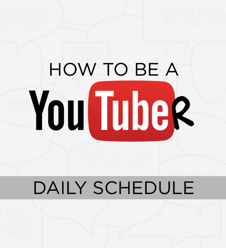 How to Be a YouTuber: Daily Schedule.