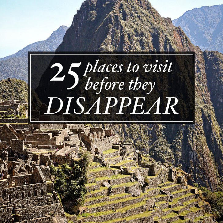 25 Amazing Places to Visit Before They Disappear
