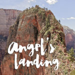 Facing Our Fears By Hiking Angels Landing Zion National Park