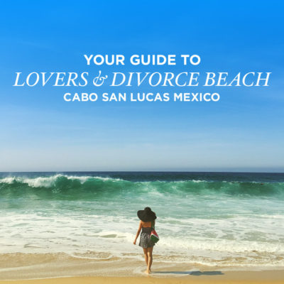 Your Guide to Divorce and Lovers Beach Cabo San Lucas Mexico.