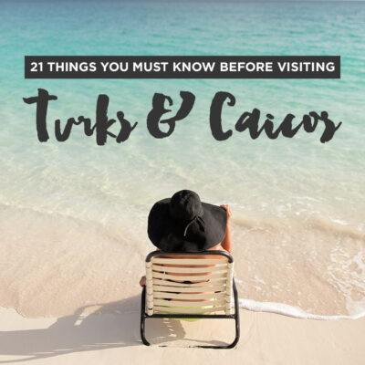 21 Things You Must Know Before Visiting Turks and Caicos.