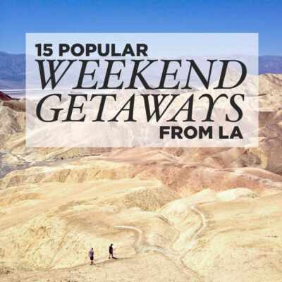 15 Popular Weekend Trips from Los Angeles to Take Now.