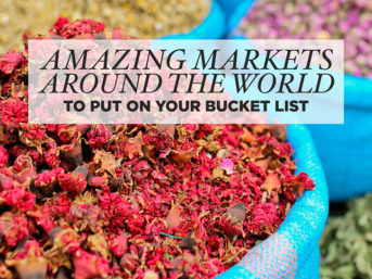 25 Best Markets in the World to Put on Your Bucket List.