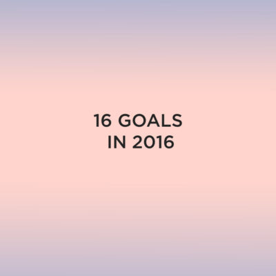 16 in 2016 Goals // New Years Resolutions.