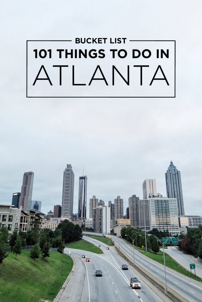 The Ultimate Atlanta Bucket List - 101 Things to Do in Atlanta on Your Next Visit