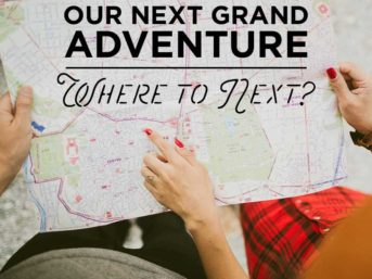 Our Next Grand Adventure: Where to Next?