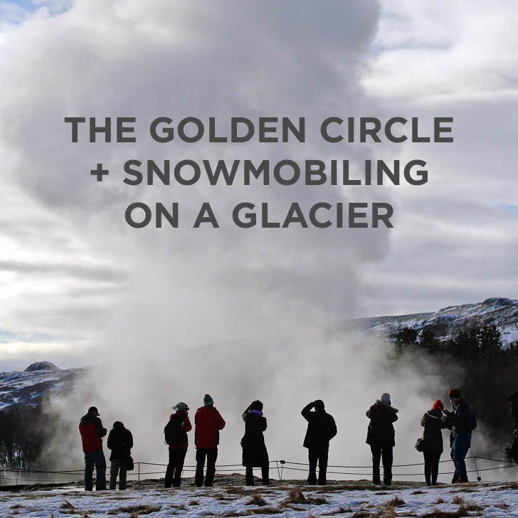 The Golden Circle Tour Everyone Must Take + Glacier Snowmobiling