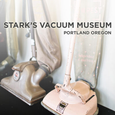 Stark's Vacuum Museum - Weird Things to Do in Portland Oregon // localadventurer.com