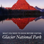 What You Need to Know Before Visiting Glacier National Park
