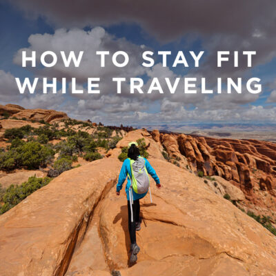 How to Stay Fit While Traveling // localadventurer.com