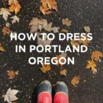 How to Dress in Portland Oregon – Tips for Each Season