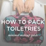 How to Pack Toiletries – Your Minimal Makeup Guide