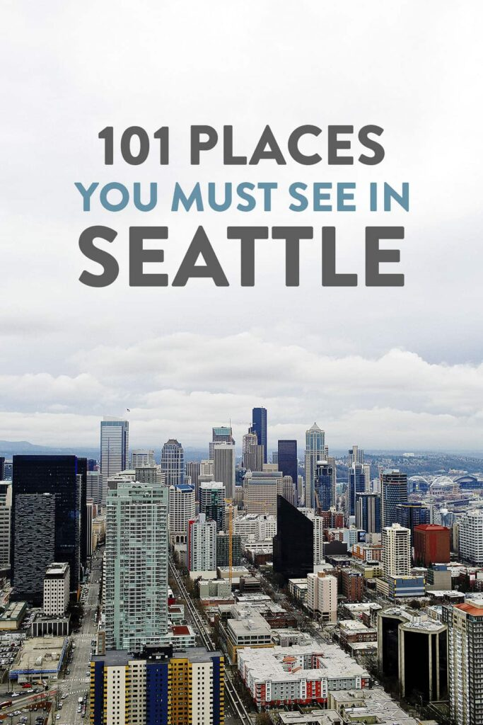 101 Places to Visit in Seattle WA
