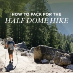 What to Pack for Half Dome Yosemite National Park
