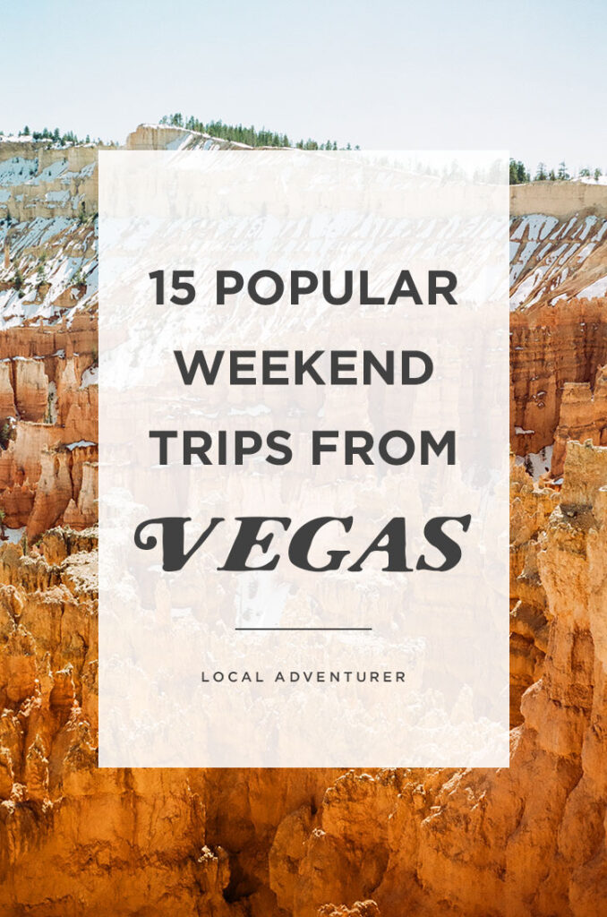 15 Popular Weekend Trips from Las Vegas You Can't Miss // Local Adventurer #roadtrip #lasvegas