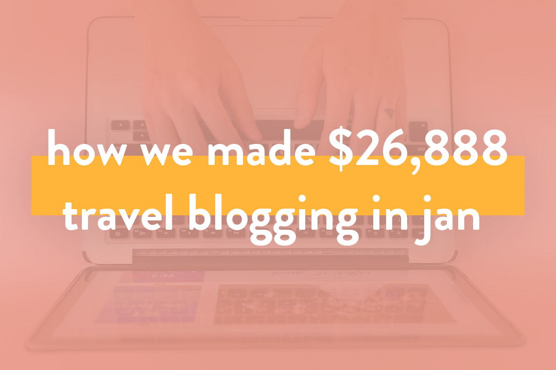 How We Made Over $26.8K in Jan 2019 – Travel Blogging Income Report