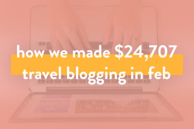 How We Made Over $24,707 in February - Travel Blogger Income Report // Local Adventurer