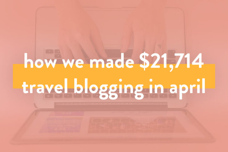 Blogger Income Report - How We Made Over $21.7K on the Travel Blog
