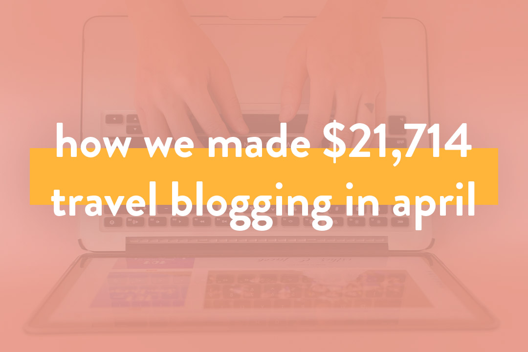 How We Made Over $21.7K in April 2019 – Travel Blog Income Report
