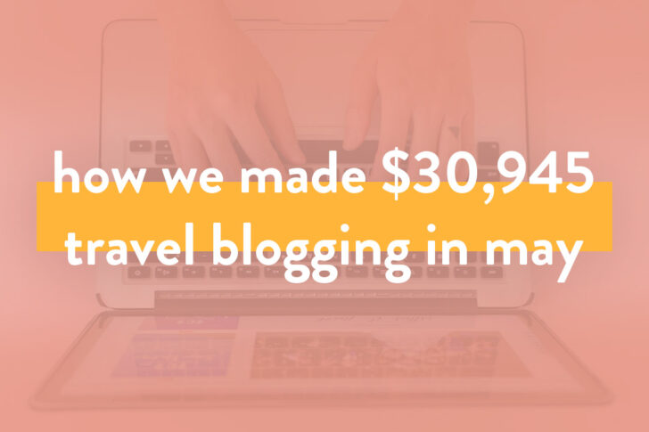 Blogger Income Report - How We Made Over $30.9K on the Travel Blog in May