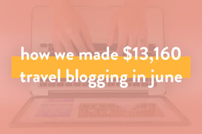 Blogger Income Report - How We Made Over $13.1K on the Travel Blog in June