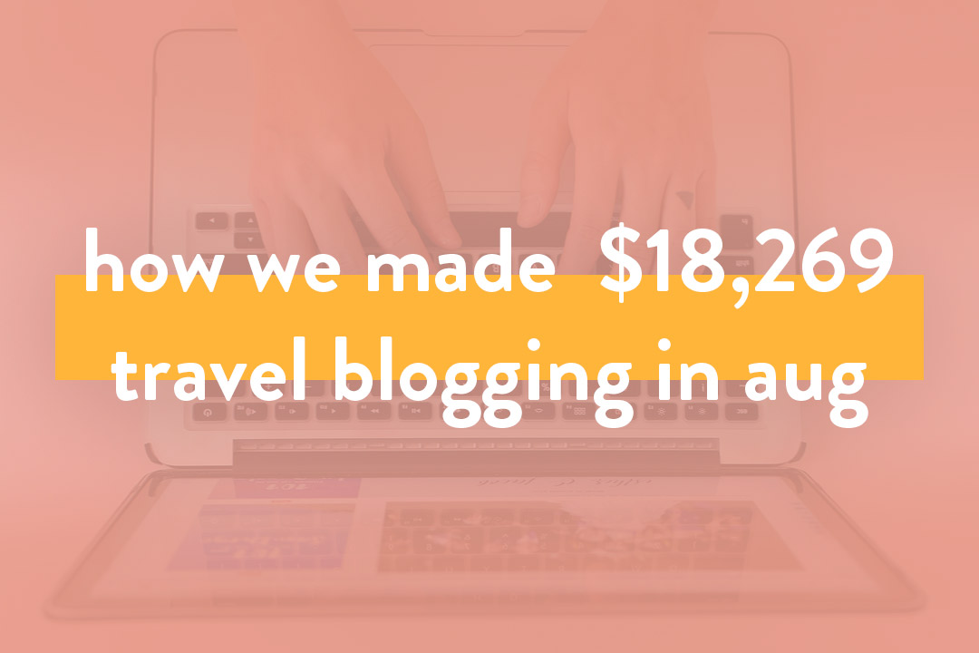 How We Made Over $18,000 on the Blog in August 2019 - Travel Blogger Income Report