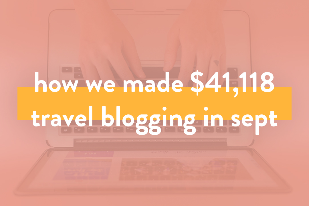 How We Made Over $41.1K in Sep – Travel Blog Income Report