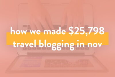 How We Made Over $25,798 on the Blog in November 2019 - Travel Blog Income Report
